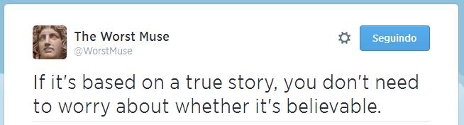Se é baseado em uma história real, você não precisa se preocupar se é verossímil.