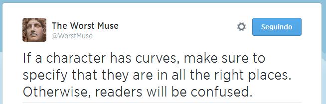 Se uma personagem tem curvas, certifique-se de espeficificar que todas elas estão nos lugares. Senão, os leitores vão se confundir.